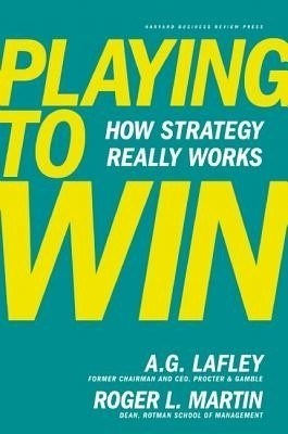 A.G. Lafley and Roger Martin's Playing to Win