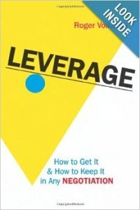 Leverage: How to Get it and keep it in any negotiation